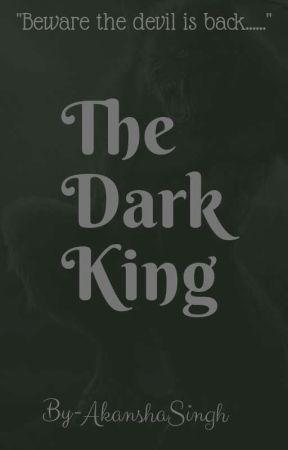 The Dark King  by AkanshaSingh066