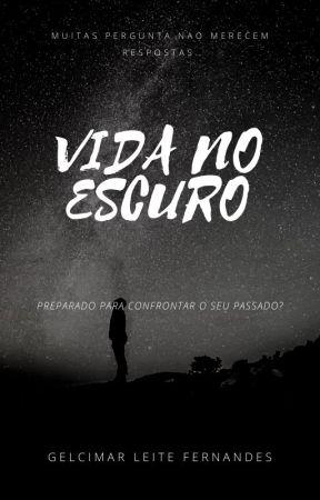 VIDA NO ESCURO by GelcimarFernandes