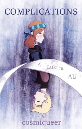 Complications - Luktra AU by cosmiqueer