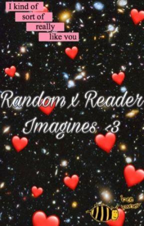 Random x Reader Imagines by mr-pinkman