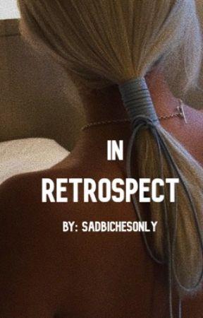 In Retrospect by sadbichesonly