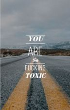 You are so fucking toxic by Misss_Hades