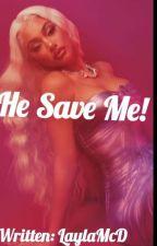 He Save Me! by RealLaylaMcD