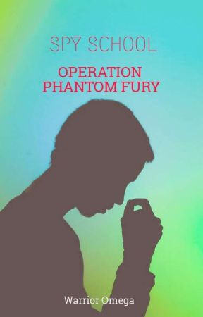 SPY SCHOOL : Operation Phantom Fury by WarriorOmega