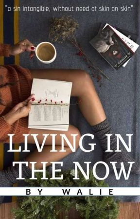 Living In The Now by coolroxy20walie