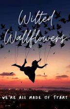 Wilted Wallflowers by whiskeyflavoredfury