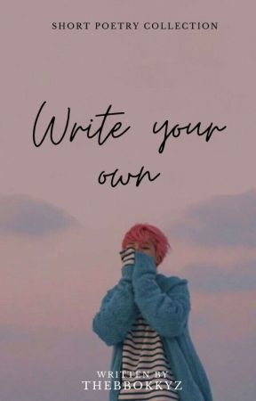 Write Your Own || Short Poetry Collection by thebbokkyz