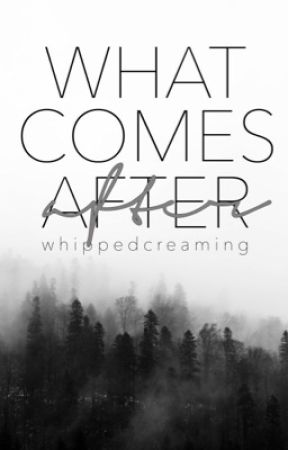 What Comes After   book one by whippedcreaming