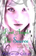 First Angel: The Source {Goddess Class Creation Series: Book Three} by Katherin3Coitier