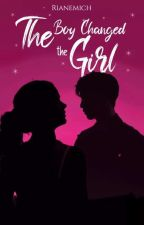 The Boy Changed The Girl by rianemich