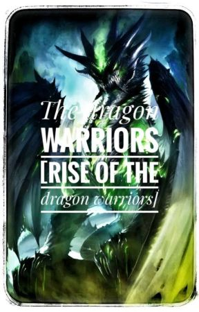 Dragon warrior [ The Rise Of Dragon Warriors] (Completed) by soti190