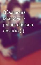 Búsquedas laborales ~ primer semana de Julio (I) by LourdesQuinteiros