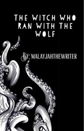 The Witch Who Ran With The Wolf by malayjahthewriter