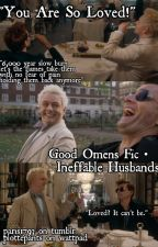You Are So Loved! | Good Omens - Ineffable Husbands Fic by treesthatsing