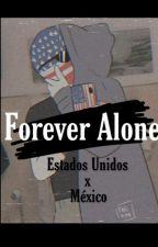 Forever Alone...?(Estados Unidos x México) by KonnichiwuaTontas666