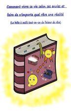 Comment vivre sa vie selon ses envies et... by Wh0_Care
