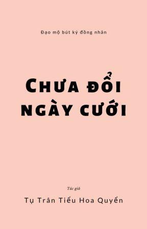 [ĐN đạo mộ bút ký] Chưa đổi ngày cưới  -  Tụ trân tiểu hoa quyển by phuvanphong29