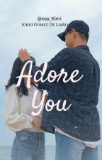 Adore You(Ongoing) by DameArtemis