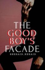 The Good Boy's Facade by shesaid_hesaid