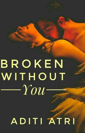 Broken Without You by silver_wings07