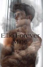 Ellio-Forever Mine✔️ by Lovestorys_Sucht