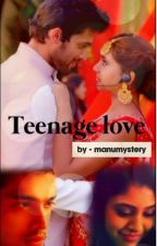 Teenage love (Completed) by manumystery