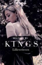 KINGS✔ by lilliewritesox
