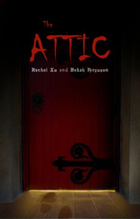The Attic (Completed) by CatchingNuance