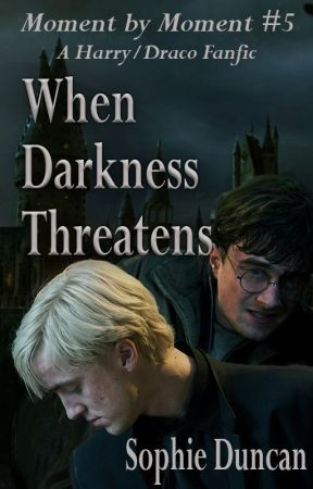 When Darkness Threatens - Moment by Moment Book #5 (Harry Potter, Drarry) by SophieDuncan7
