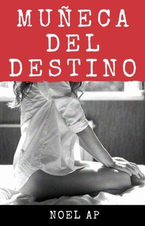 Muñeca del Destino [COMPLETA] by NoelbyAp