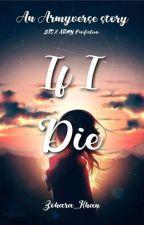 If I Die [BTS X ARMY] #Wattys2021 by zohara_khan