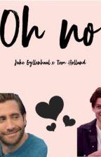 oh no - Jake Gyllenhaal x Tom Holland by gyllenhaalisoncrack