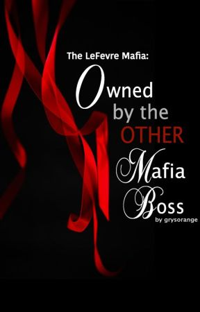 The Lefevre Mafia (2): Owned by the Other Mafia Boss by grysorange