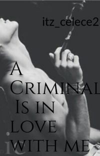 A CRIMINAL Is In Love With Me cover