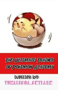 The Ultimate Trainer of Pokemon Academy ⛦ pokémon harem ✓ cover