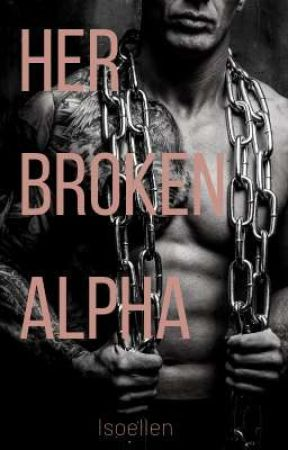 Her Broken Alpha (A Dystopian M/F  Omegaverse Story) by Isoellen