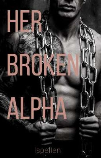Her Broken Alpha (A Dystopian M/F  Omegaverse Story)