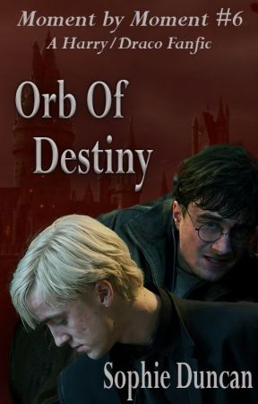 Orb of Destiny - Moment by Moment Book #6 (Harry Potter, Drarry) by SophieDuncan7