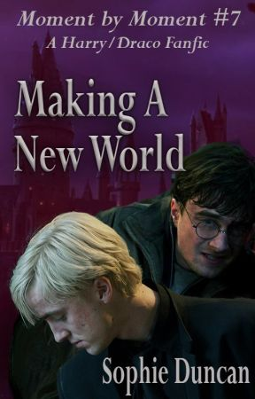 Making a New World - Moment by Moment Book #7 (Harry Potter, Drarry) by SophieDuncan7