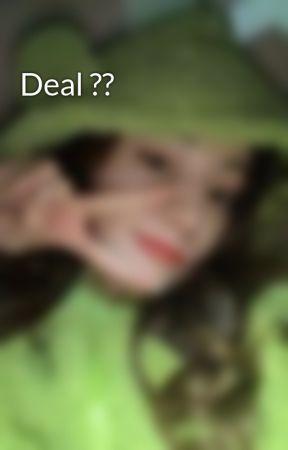 Deal ?? by bozxsxherra