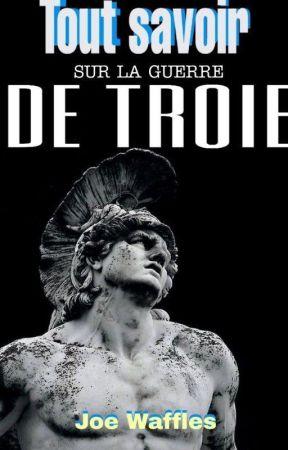 TOUT SAVOIR sur la guerre de Troie ( et vite en plus) by Joewaffles
