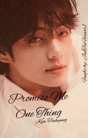 Promise me one thing {Kim Taehyung} by fuzzytaeddybear