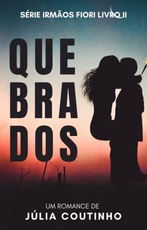 QUEBRADOS - Irmãos Fiori: Livro II by ailujcoutinho