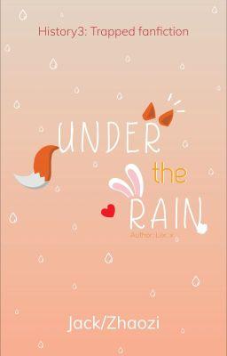 Đọc truyện [Jack/Zhaozi] History3: Trapped UNDER THE RAIN