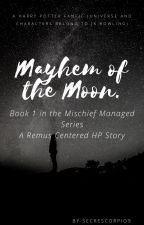 Mischief Managed Year One: Mayhem of the Moon by SecretScorpio9