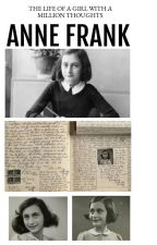 Anne Frank: The Life of Girl With A Million Thoughts by LucineTachdjian