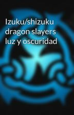 Izuku/shizuku dragon slayers luz y oscuridad by OmarAlejandroMuozTor