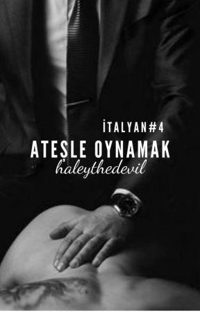 ATEŞLE OYNAMAK (İTALYAN SERİSİ#4) by haleythedevil