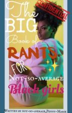The big book of rants for not-so-average black girls by Penny-Marie