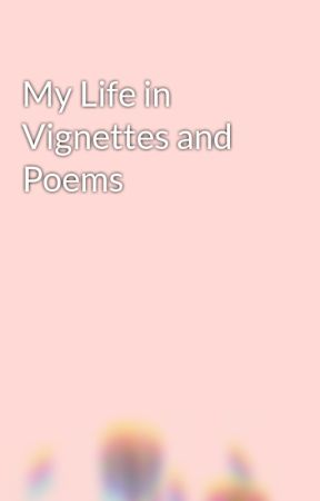 My Life in Vignettes and Poems by enderwoah